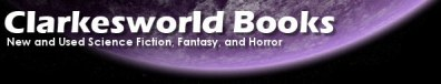 Clarkesworld Books New and Used Science Fiction, Fantasy, and Horror
